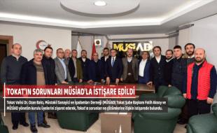 TOKAT'IN SORUNLARI MÜSİAD'LA İSTİŞARE EDİLDİ