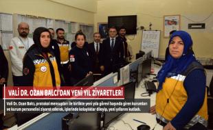 VALİ DR. OZAN BALCI'DAN YENİ YIL ZİYARETLERİ