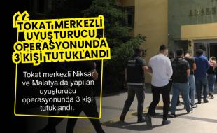 TOKAT MERKEZLİ UYUŞTURUCU OPERASYONUNDA 3 KİŞİ TUTUKLANDI