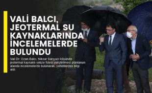 VALİ BALCI, JEOTERMAL SU KAYNAKLARINDA İNCELEMELERDE BULUNDU
