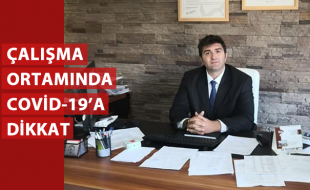 ÇALIŞMA ORTAMINDA COVİD-19'A DİKKAT