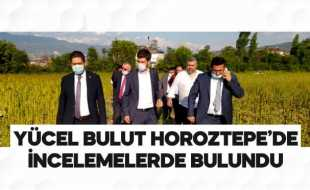 YÜCEL BULUT HOROZTEPE'DE İNCELEMELERDE BULUNDU