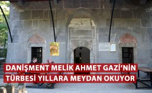 DANİŞMENT MELİK AHMET GAZİ'NİN TÜRBESİ YILLARA MEYDAN OKUYOR