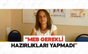 """MEB GEREKLİ HAZIRLIKLARI YAPMADI"""