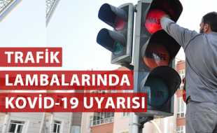 TRAFİK LAMBALARINDA KOVİD-19 UYARISI